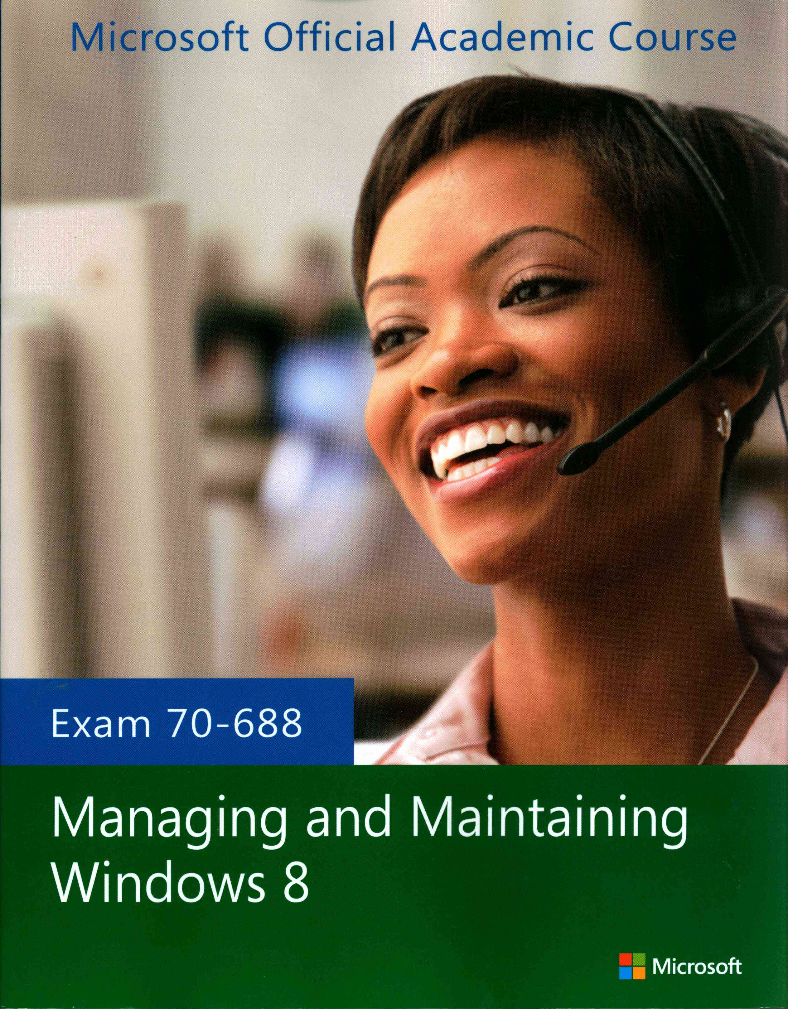 Exam 70-688 Managing and Maintaining Windows 8 By Microsoft Official Academic Course (COR)